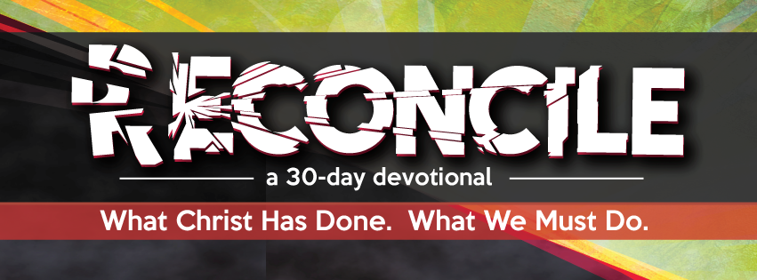 RECONCILE: What Christ Has Done. What We Must Do.